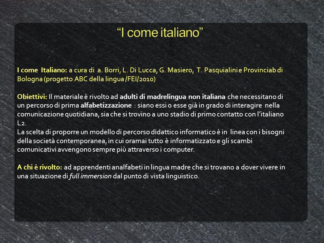 I come Italiano: a cura di a. Borri, L. Di Lucca, G. Masiero, T. Pasquialini e Provinciab di Bologna (progetto ABC della lingua /FEI/2010) Obiettivi: