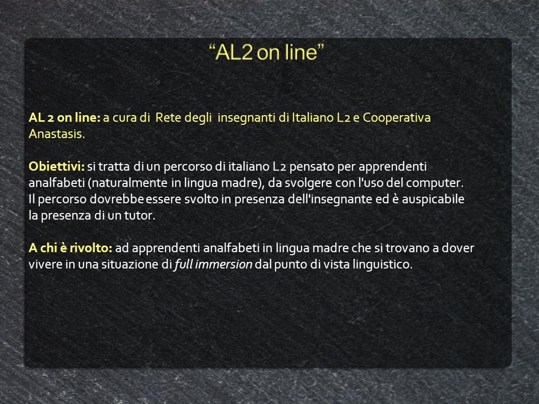AL 2 on line: a cura di Rete degli insegnanti di Italiano L2 e Cooperativa Anastasis. Obiettivi: si tratta di un percorso di italiano L2 pensato per a