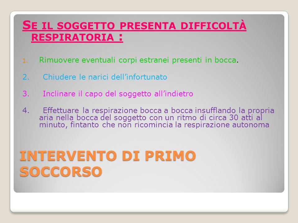 INTERVENTO DI PRIMO SOCCORSO S E IL SOGGETTO PRESENTA DIFFICOLTÀ RESPIRATORIA : 1.