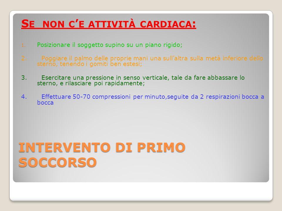 INTERVENTO DI PRIMO SOCCORSO S E NON C E ATTIVITÀ CARDIACA : 1.