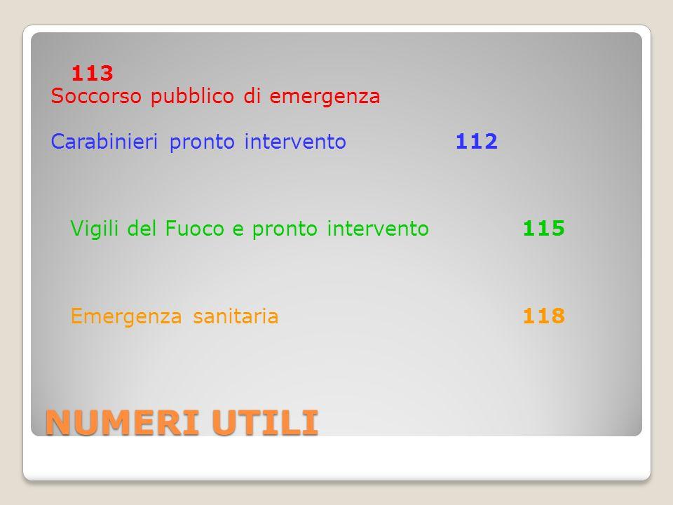 NUMERI UTILI 113 Soccorso pubblico di emergenza Carabinieri pronto intervento 112 Vigili del Fuoco e pronto intervento 115 Emergenza sanitaria 118