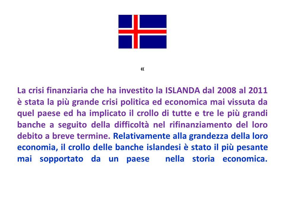 « La crisi finanziaria che ha investito la ISLANDA dal 2008 al 2011 è stata la più grande crisi politica ed economica mai vissuta da quel paese ed ha