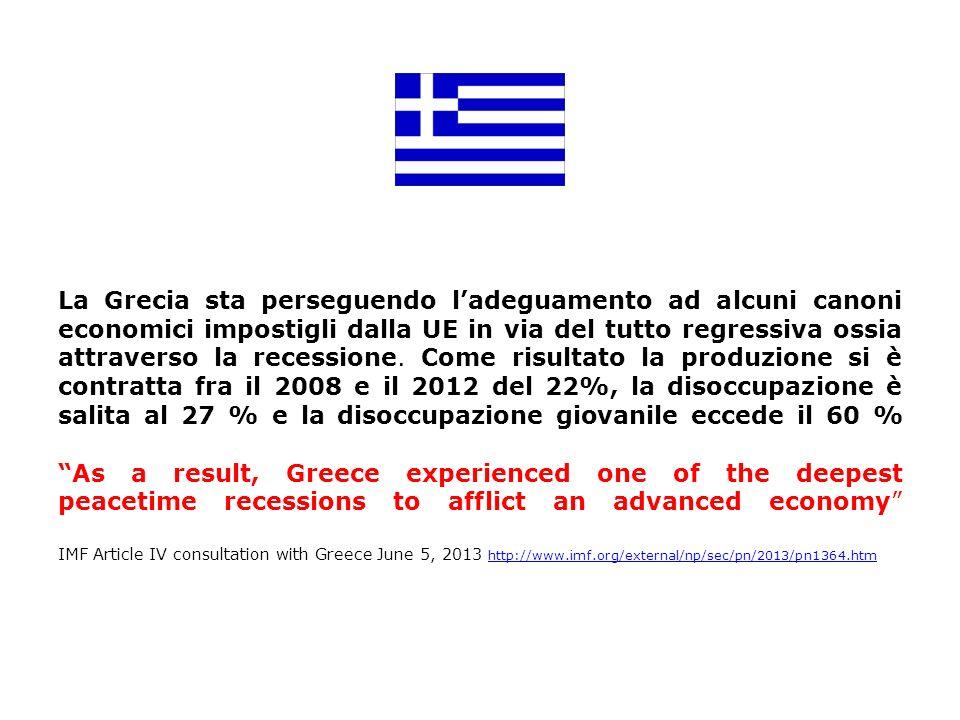 La Grecia sta perseguendo ladeguamento ad alcuni canoni economici impostigli dalla UE in via del tutto regressiva ossia attraverso la recessione. Come
