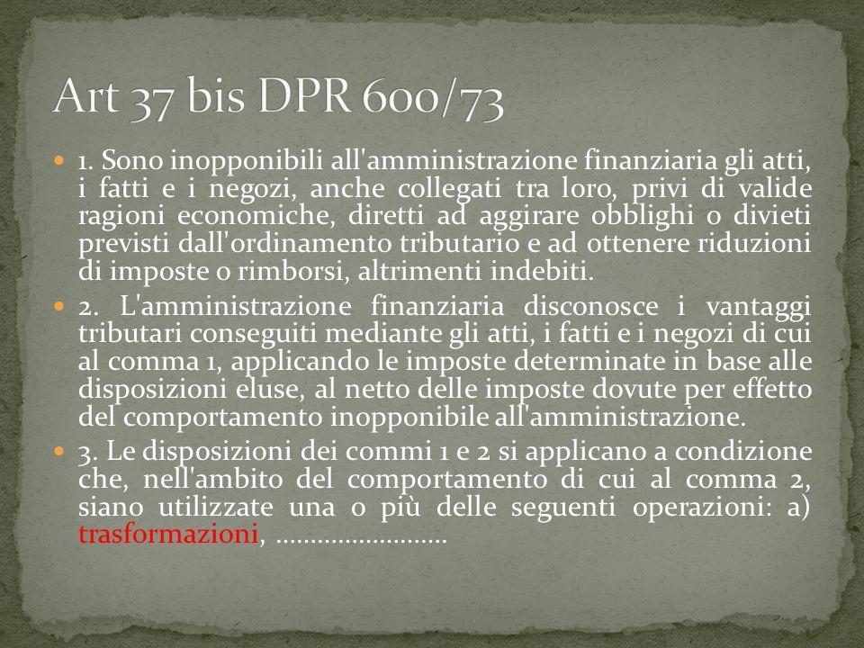 1. Sono inopponibili all'amministrazione finanziaria gli atti, i fatti e i negozi, anche collegati tra loro, privi di valide ragioni economiche, diret
