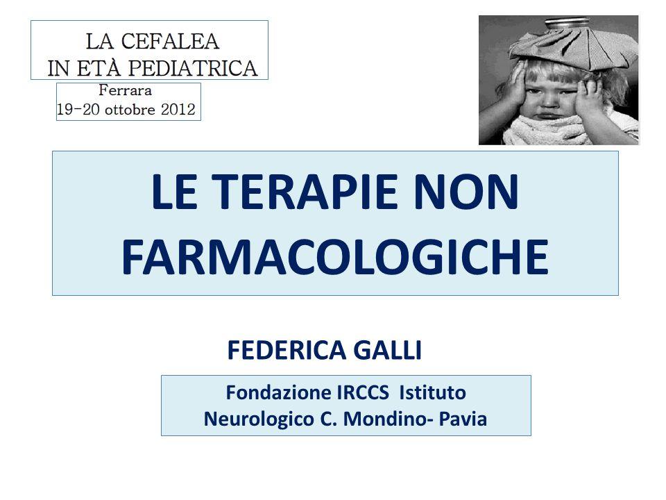 LE TERAPIE NON FARMACOLOGICHE FEDERICA GALLI Fondazione IRCCS Istituto Neurologico C. Mondino- Pavia