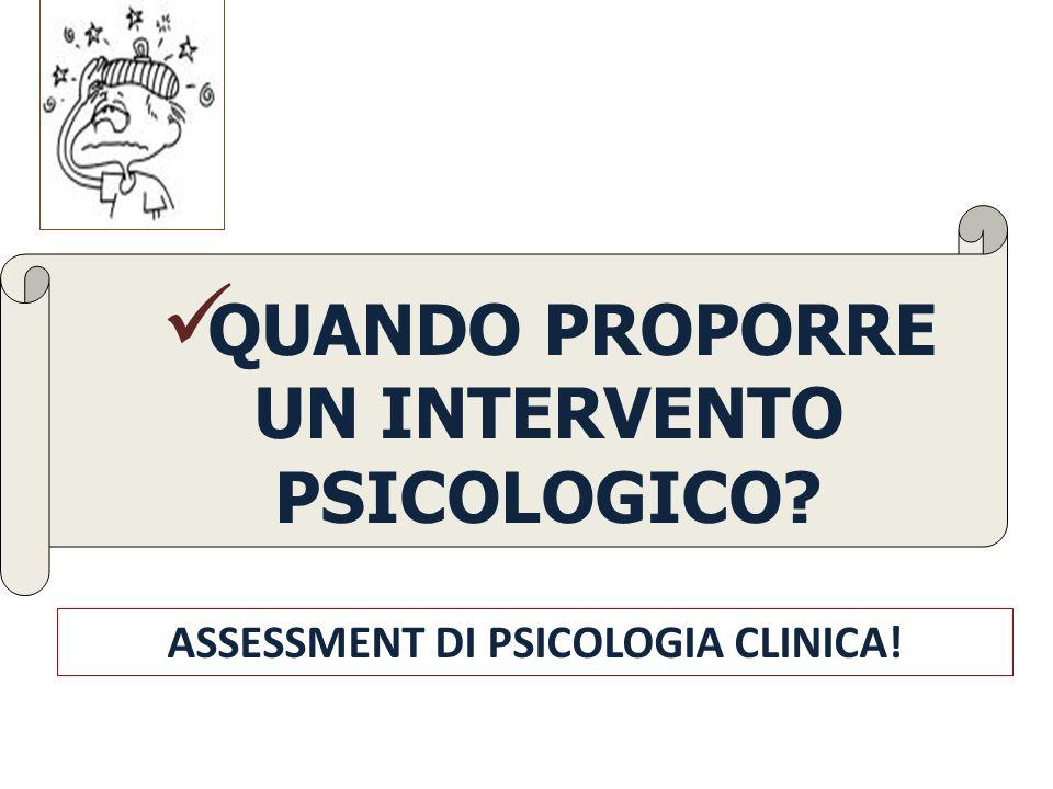 QUANDO PROPORRE UN INTERVENTO PSICOLOGICO? ASSESSMENT DI PSICOLOGIA CLINICA!