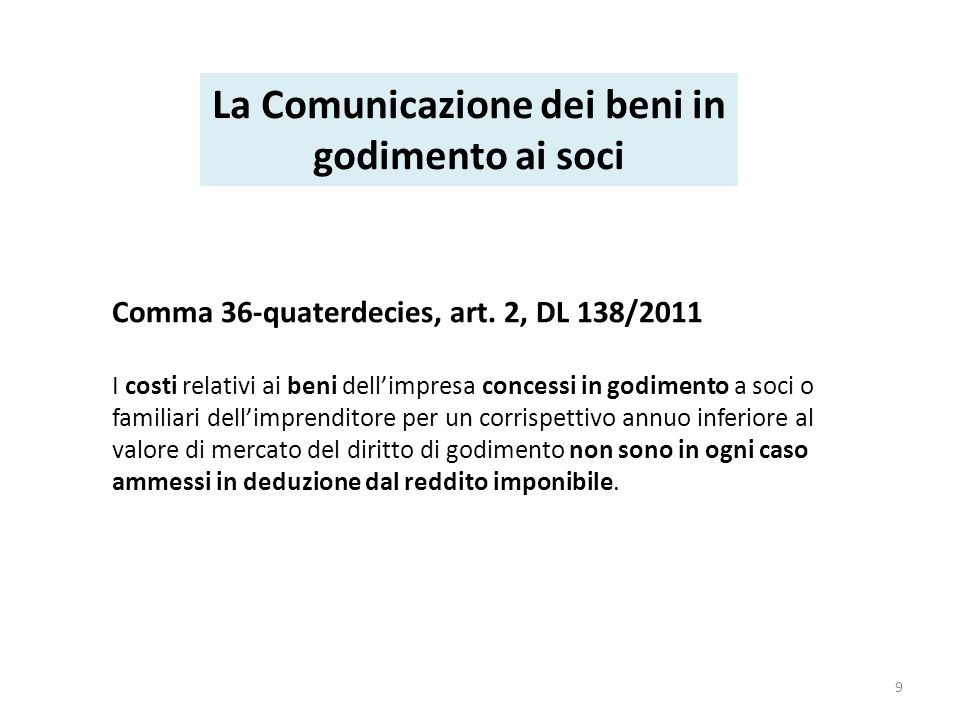 Provvedimento 2 agosto 2013 La comunicazione deve essere effettuata per ogni bene concesso in godimento nel periodo di imposta ovvero per ogni finanziamento o capitalizzazione effettuate nello stesso periodo a decorrere dal 2012.