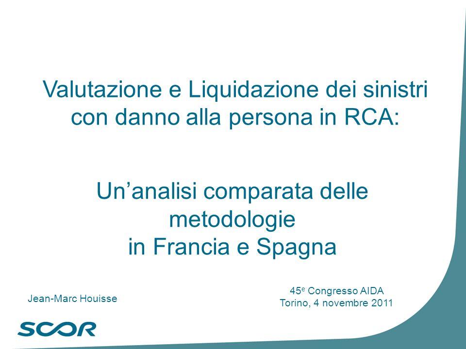 Valutazione e Liquidazione dei sinistri con danno alla persona in RCA: Unanalisi comparata delle metodologie in Francia e Spagna Jean-Marc Houisse 45