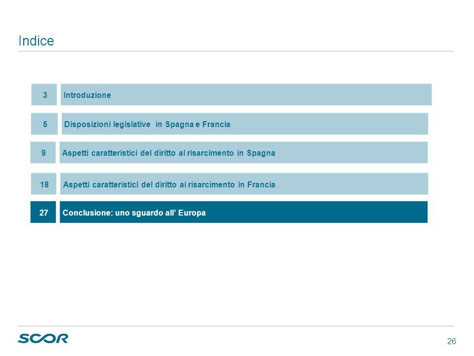 26 Indice 27Conclusione: uno sguardo all Europa 5Disposizioni legislative in Spagna e Francia 18Aspetti caratteristici del diritto ai risarcimento in