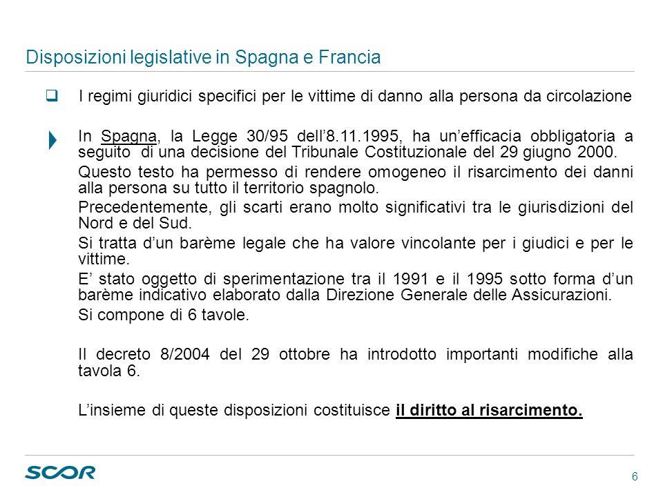 6 Disposizioni legislative in Spagna e Francia I regimi giuridici specifici per le vittime di danno alla persona da circolazione In Spagna, la Legge 3