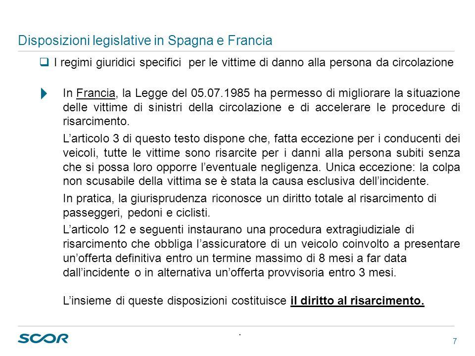 7 Disposizioni legislative in Spagna e Francia I regimi giuridici specifici per le vittime di danno alla persona da circolazione In Francia, la Legge