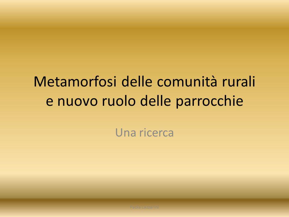 Metamorfosi delle comunità rurali e nuovo ruolo delle parrocchie Una ricerca Paola Lazzarini