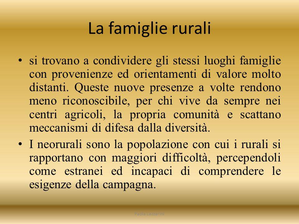 La famiglie rurali si trovano a condividere gli stessi luoghi famiglie con provenienze ed orientamenti di valore molto distanti.