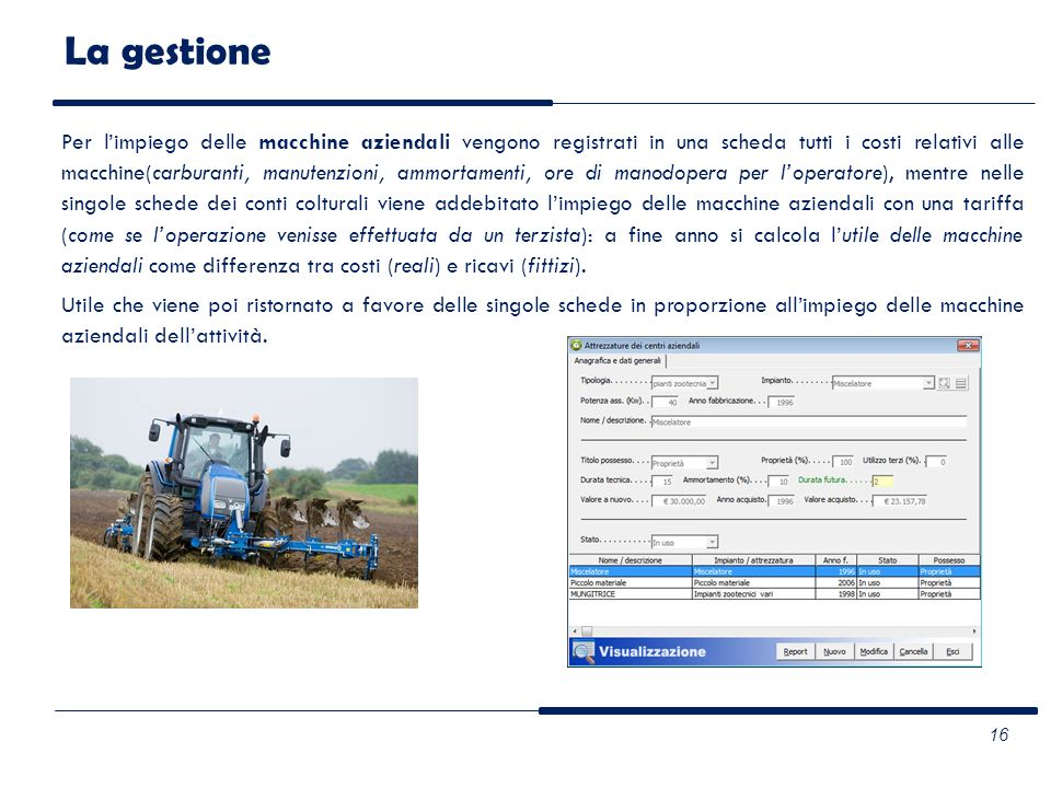 La gestione Per limpiego delle macchine aziendali vengono registrati in una scheda tutti i costi relativi alle macchine(carburanti, manutenzioni, ammo