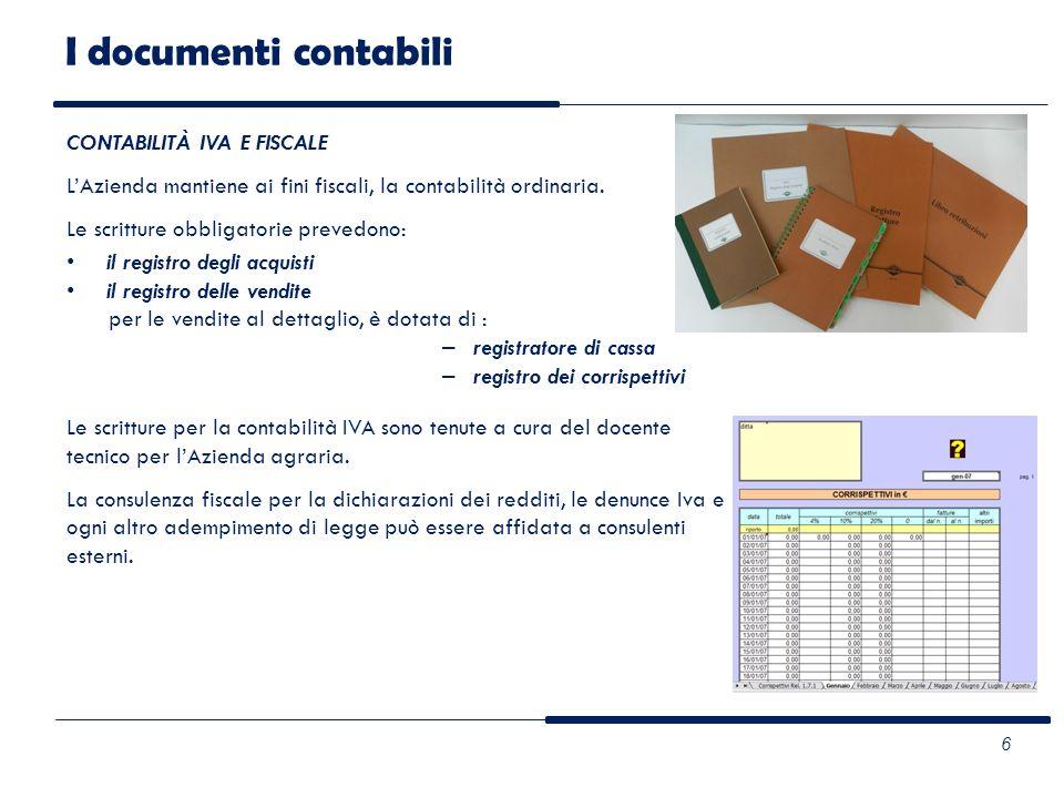 I documenti contabili 6 CONTABILITÀ IVA E FISCALE LAzienda mantiene ai fini fiscali, la contabilità ordinaria. Le scritture obbligatorie prevedono: il