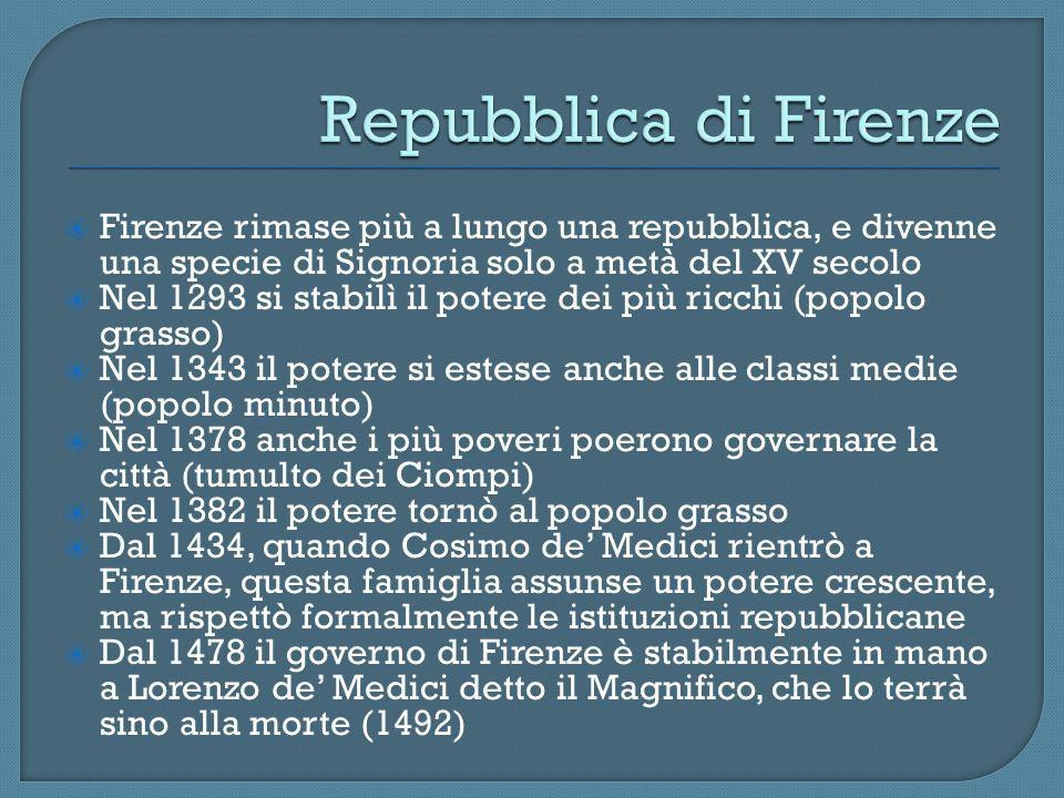 Firenze rimase più a lungo una repubblica, e divenne una specie di Signoria solo a metà del XV secolo Nel 1293 si stabilì il potere dei più ricchi (po