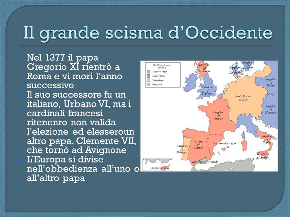Nel 1377 il papa Gregorio XI rientrò a Roma e vi morì lanno successivo Il suo successore fu un italiano, Urbano VI, ma i cardinali francesi ritenenro