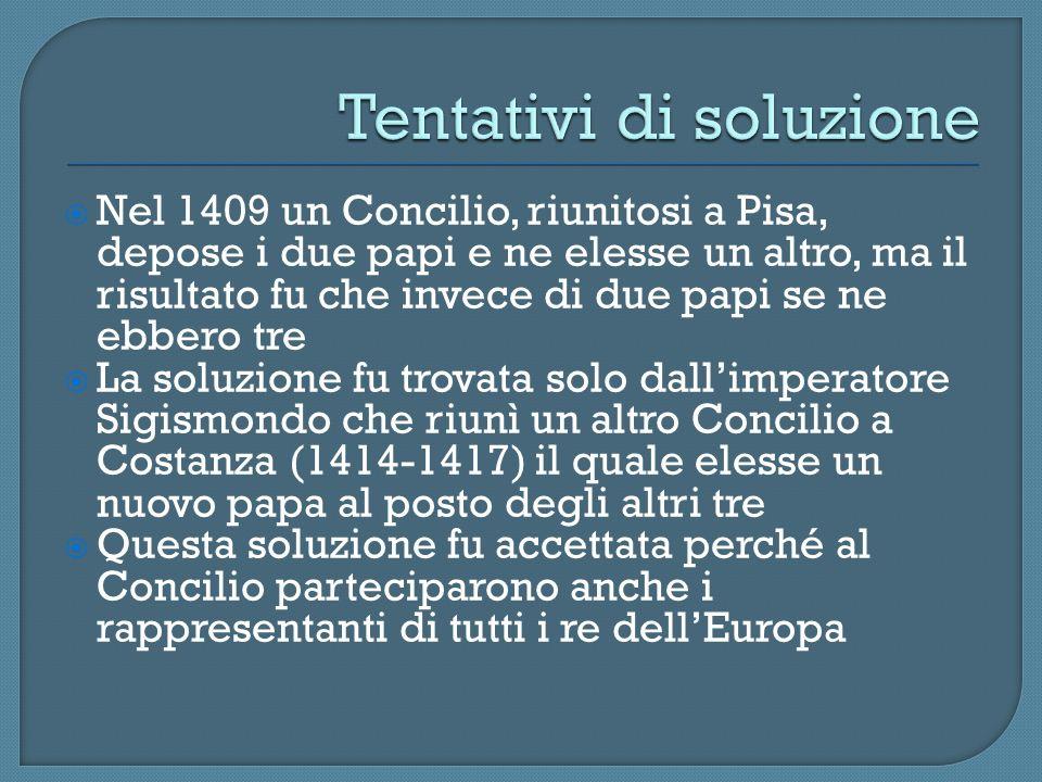 Nel 1409 un Concilio, riunitosi a Pisa, depose i due papi e ne elesse un altro, ma il risultato fu che invece di due papi se ne ebbero tre La soluzion