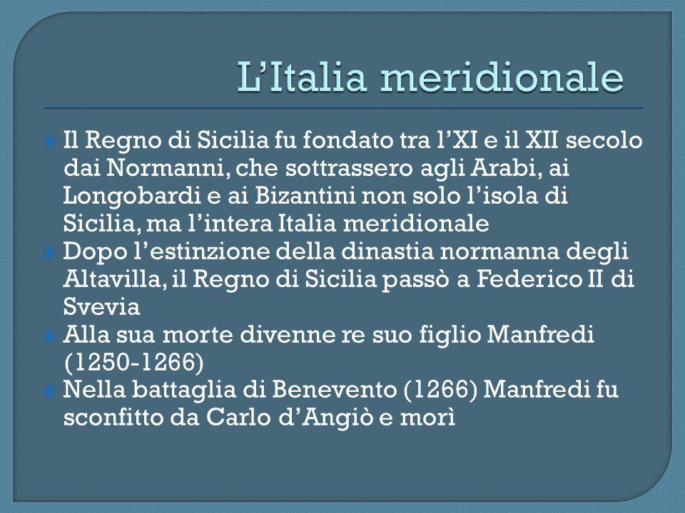 Il Regno di Sicilia fu fondato tra lXI e il XII secolo dai Normanni, che sottrassero agli Arabi, ai Longobardi e ai Bizantini non solo lisola di Sicil