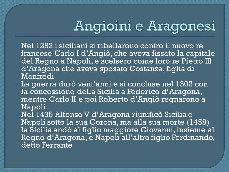 Nel 1282 i siciliani si ribellarono contro il nuovo re francese Carlo I dAngiò, che aveva fissato la capitale del Regno a Napoli, e scelsero come loro