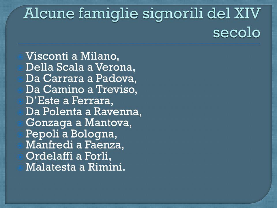 Visconti a Milano, Della Scala a Verona, Da Carrara a Padova, Da Camino a Treviso, DEste a Ferrara, Da Polenta a Ravenna, Gonzaga a Mantova, Pepoli a