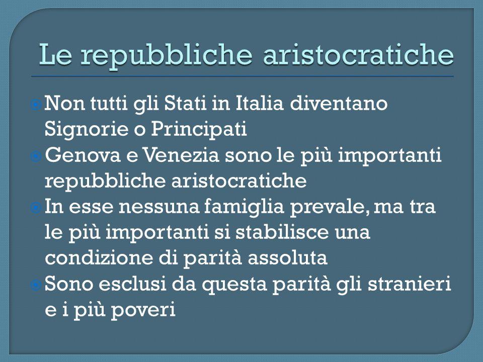 Non tutti gli Stati in Italia diventano Signorie o Principati Genova e Venezia sono le più importanti repubbliche aristocratiche In esse nessuna famig