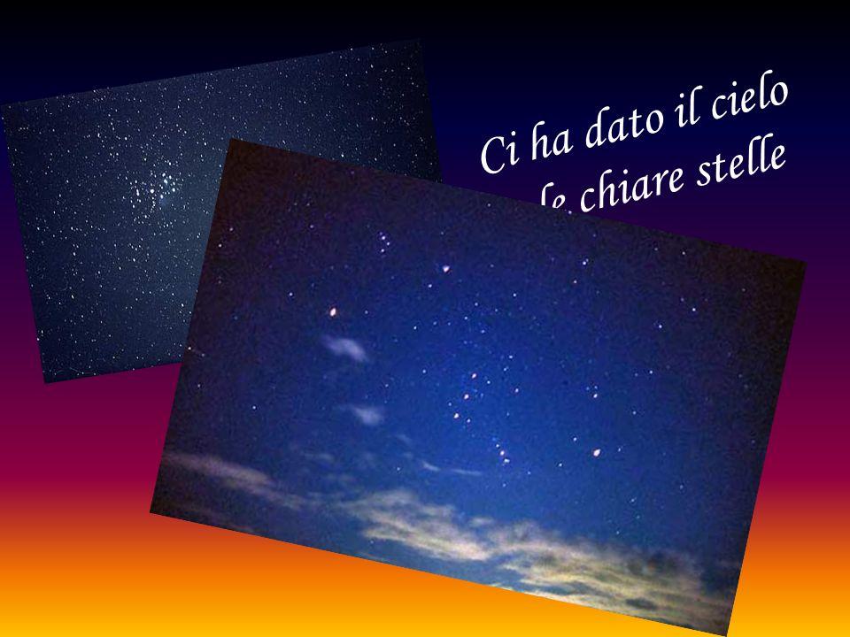 Ci ha dato il cielo e le chiare stelle