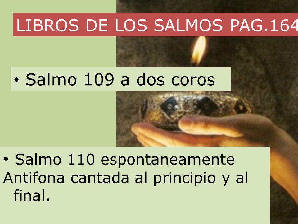 LIBROS DE LOS SALMOS PAG.164 Salmo 109 a dos coros Salmo 110 espontaneamente Antifona cantada al principio y al final.