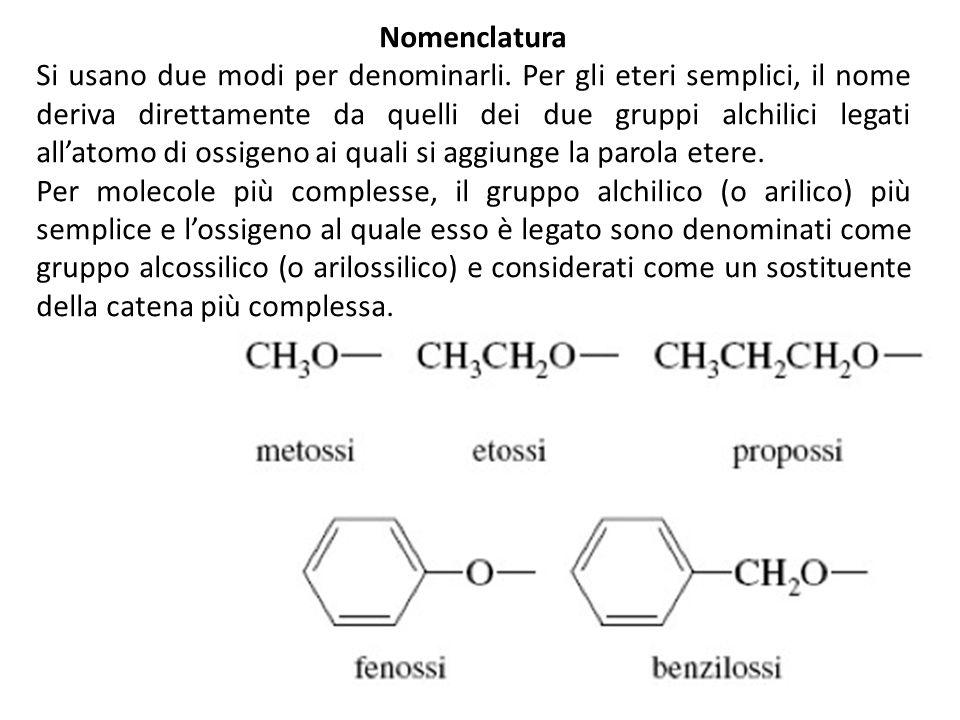 Nomenclatura Si usano due modi per denominarli. Per gli eteri semplici, il nome deriva direttamente da quelli dei due gruppi alchilici legati allatomo