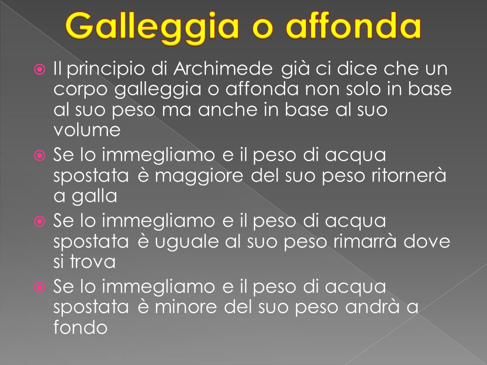 Il principio di Archimede già ci dice che un corpo galleggia o affonda non solo in base al suo peso ma anche in base al suo volume Se lo immegliamo e