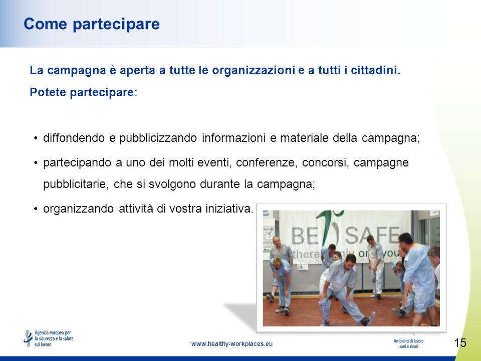 15 www.healthy-workplaces.eu Come partecipare La campagna è aperta a tutte le organizzazioni e a tutti i cittadini.