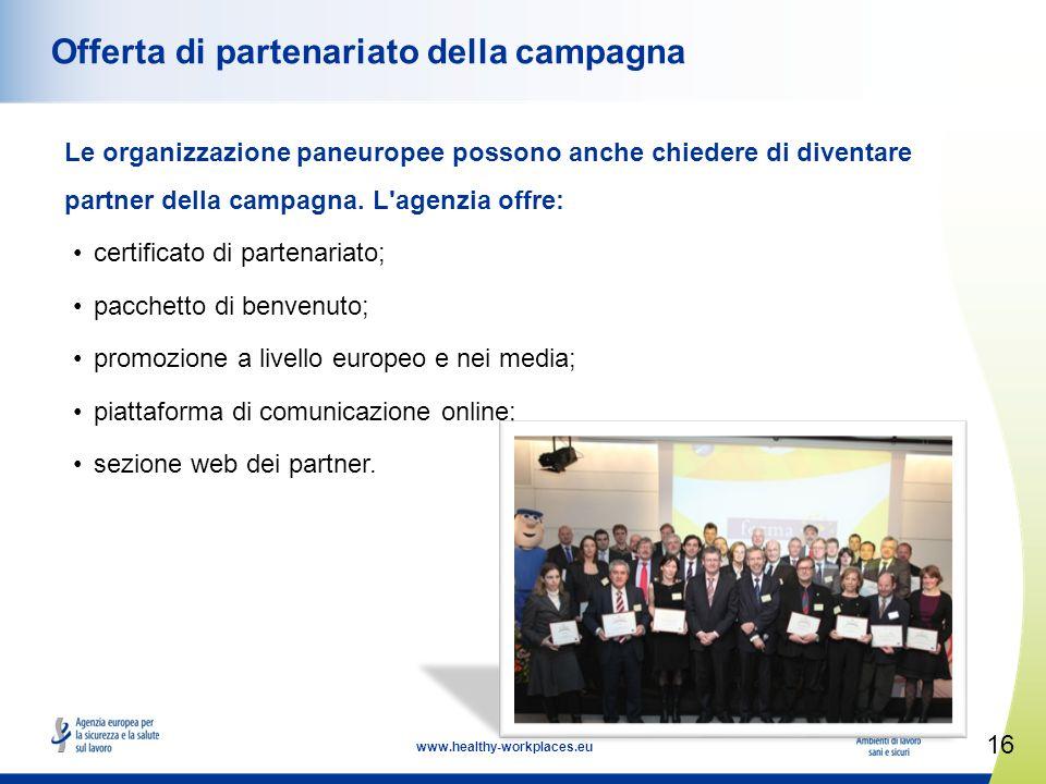 16 www.healthy-workplaces.eu Offerta di partenariato della campagna Le organizzazione paneuropee possono anche chiedere di diventare partner della campagna.