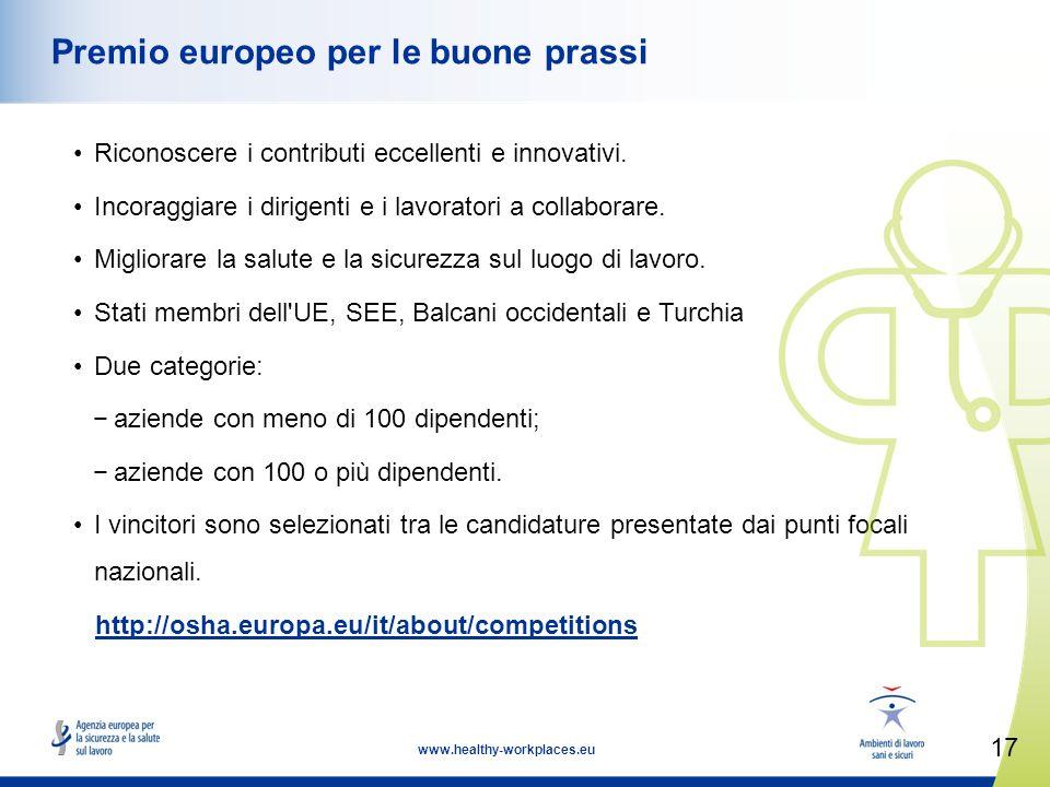 17 www.healthy-workplaces.eu Premio europeo per le buone prassi Riconoscere i contributi eccellenti e innovativi.