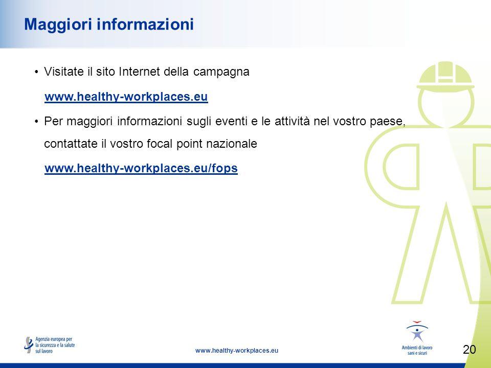 20 www.healthy-workplaces.eu Maggiori informazioni Visitate il sito Internet della campagna www.healthy-workplaces.eu Per maggiori informazioni sugli eventi e le attività nel vostro paese, contattate il vostro focal point nazionale www.healthy-workplaces.eu/fops