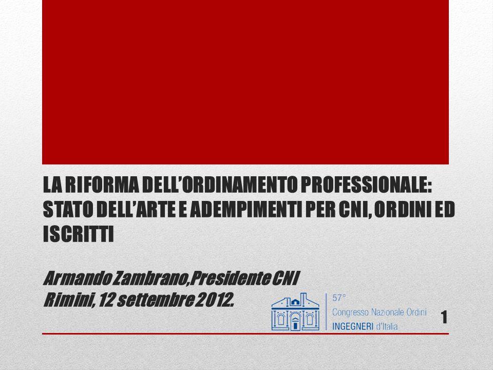 LA RIFORMA DELLORDINAMENTO PROFESSIONALE: STATO DELLARTE E ADEMPIMENTI PER CNI, ORDINI ED ISCRITTI Armando Zambrano,Presidente CNI Rimini, 12 settembr
