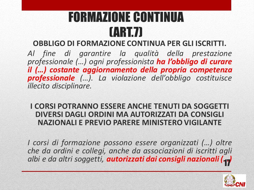 FORMAZIONE CONTINUA (ART.7) OBBLIGO DI FORMAZIONE CONTINUA PER GLI ISCRITTI. Al fine di garantire la qualità della prestazione professionale (…) ogni