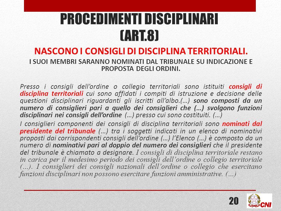 PROCEDIMENTI DISCIPLINARI (ART.8) NASCONO I CONSIGLI DI DISCIPLINA TERRITORIALI. I SUOI MEMBRI SARANNO NOMINATI DAL TRIBUNALE SU INDICAZIONE E PROPOST