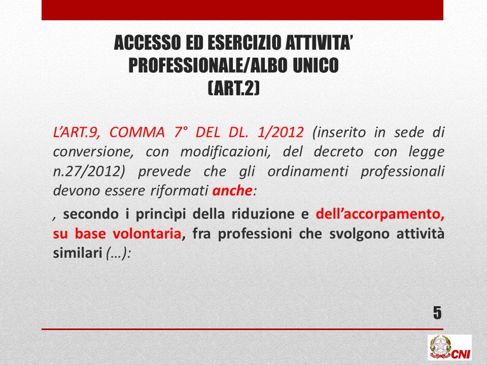ACCESSO ED ESERCIZIO ATTIVITA PROFESSIONALE/ALBO UNICO (ART.2) LART.9, COMMA 7° DEL DL. 1/2012 (inserito in sede di conversione, con modificazioni, de