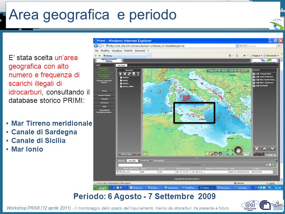 Workshop PRIMI (12 aprile 2011) - Il monitoraggio dallo spazio dellinquinamento marino da idrocarburi tra presente e futuro Area geografica e periodo