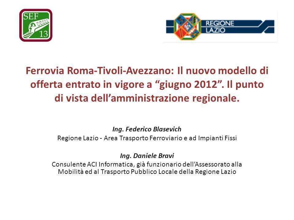 Ferrovia Roma-Tivoli-Avezzano: Il nuovo modello di offerta entrato in vigore a giugno 2012. Il punto di vista dellamministrazione regionale. Ing. Fede