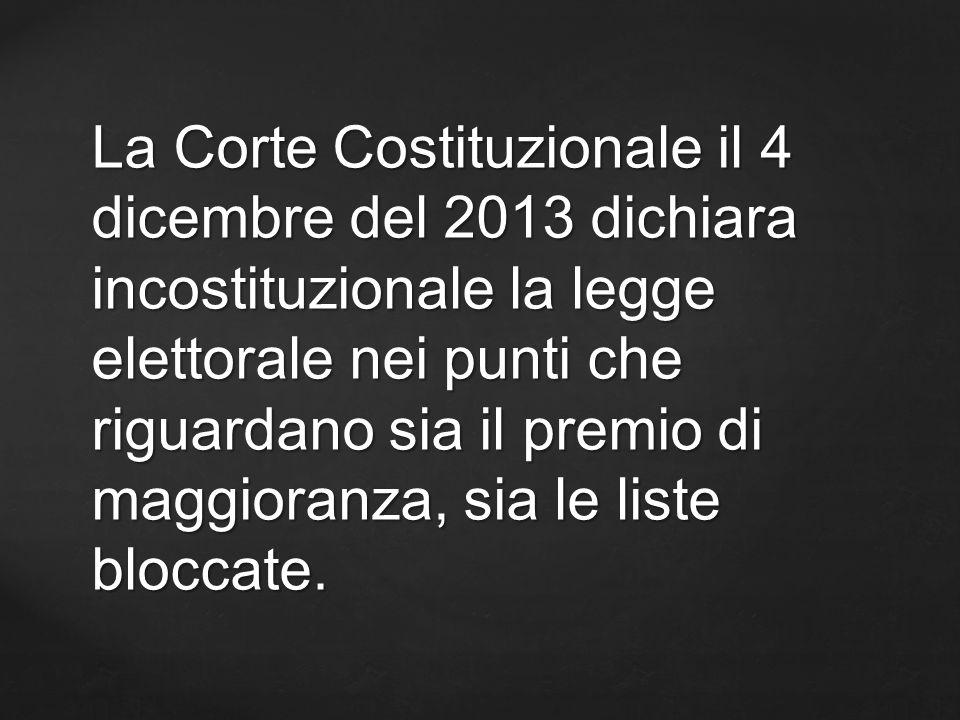 La Corte Costituzionale il 4 dicembre del 2013 dichiara incostituzionale la legge elettorale nei punti che riguardano sia il premio di maggioranza, si