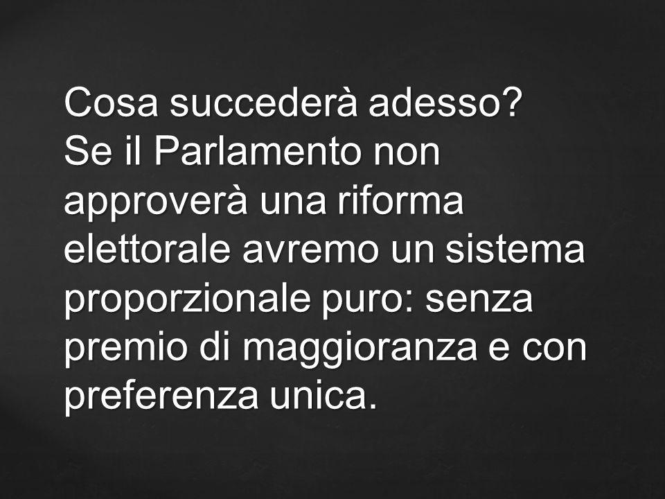 Cosa succederà adesso? Se il Parlamento non approverà una riforma elettorale avremo un sistema proporzionale puro: senza premio di maggioranza e con p