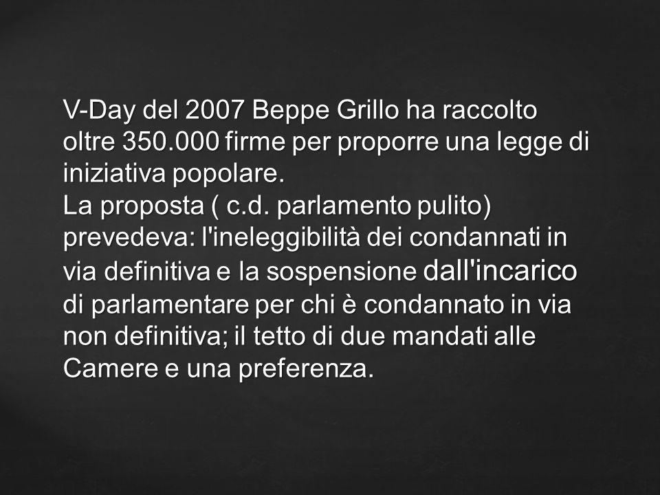 V-Day del 2007 Beppe Grillo ha raccolto oltre 350.000 firme per proporre una legge di iniziativa popolare. La proposta ( c.d. parlamento pulito) preve