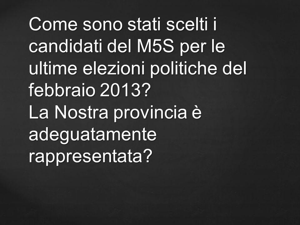Come sono stati scelti i candidati del M5S per le ultime elezioni politiche del febbraio 2013? La Nostra provincia è adeguatamente rappresentata?