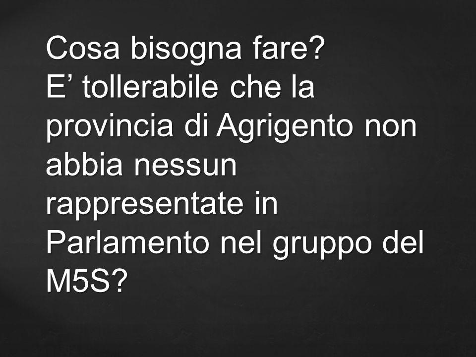 Cosa bisogna fare? E tollerabile che la provincia di Agrigento non abbia nessun rappresentate in Parlamento nel gruppo del M5S?