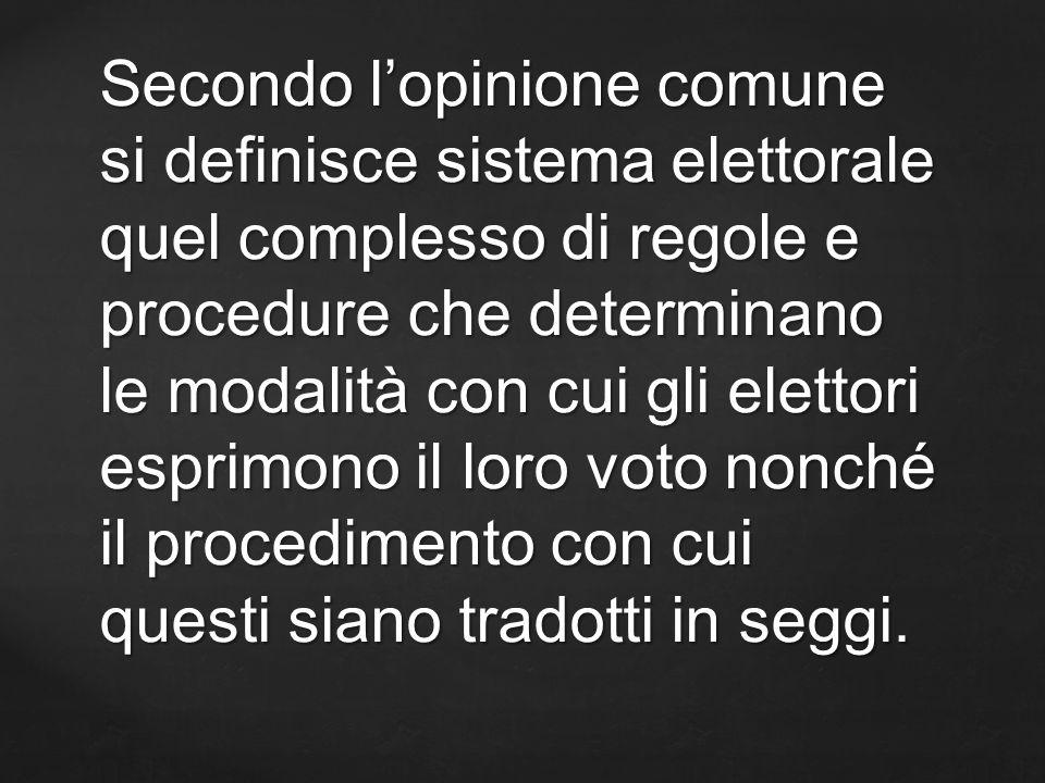 Secondo lopinione comune si definisce sistema elettorale quel complesso di regole e procedure che determinano le modalità con cui gli elettori esprimo