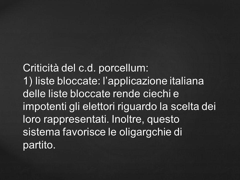 Criticità del c.d. porcellum: 1) liste bloccate: lapplicazione italiana delle liste bloccate rende ciechi e impotenti gli elettori riguardo la scelta