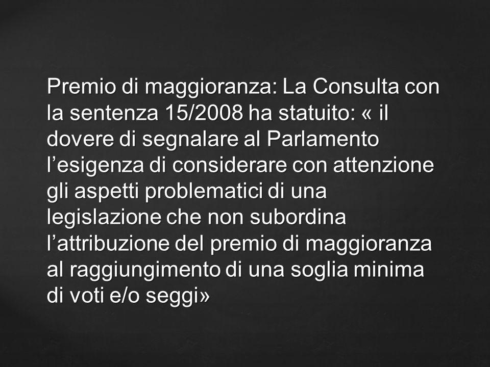 Premio di maggioranza: La Consulta con la sentenza 15/2008 ha statuito: « il dovere di segnalare al Parlamento lesigenza di considerare con attenzione