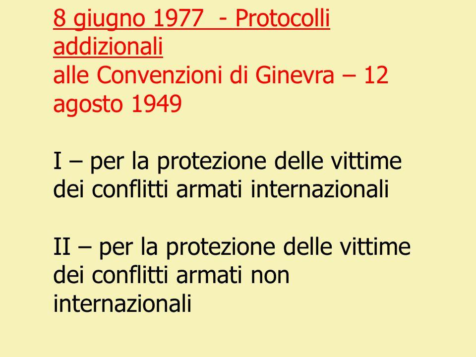 8 giugno 1977 - Protocolli addizionali alle Convenzioni di Ginevra – 12 agosto 1949 I – per la protezione delle vittime dei conflitti armati internazi