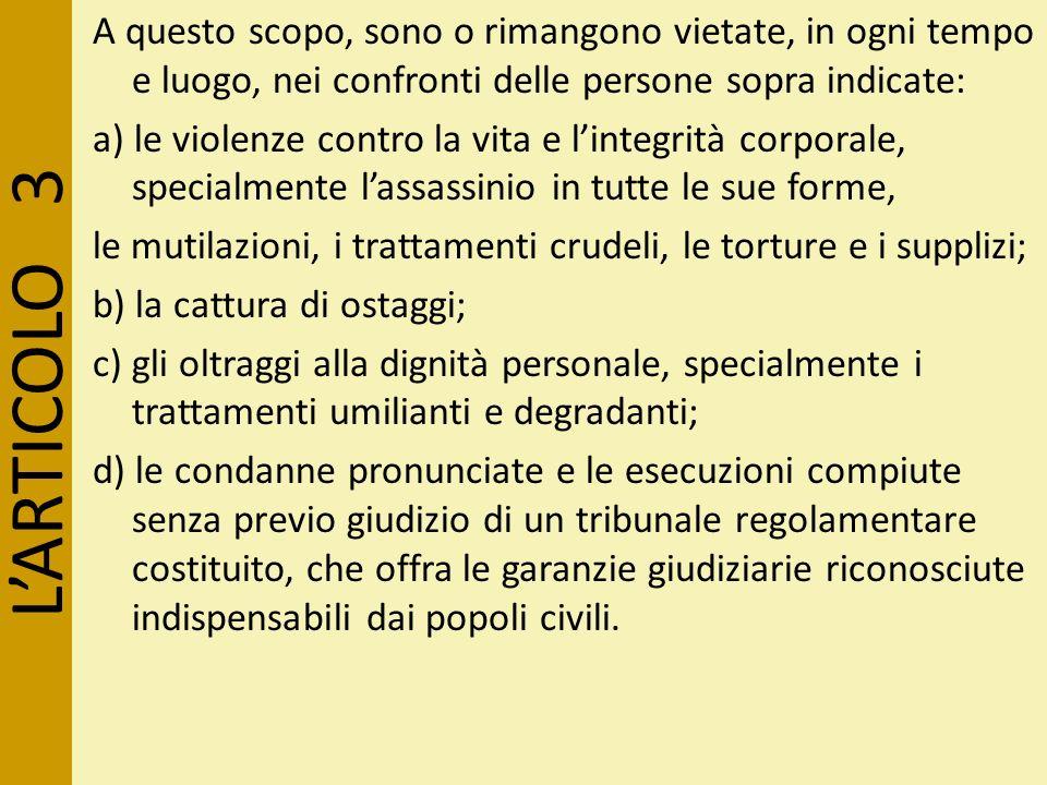 LARTICOLO 3 A questo scopo, sono o rimangono vietate, in ogni tempo e luogo, nei confronti delle persone sopra indicate: a) le violenze contro la vita